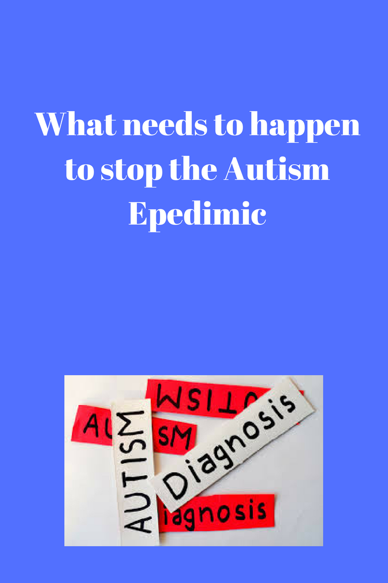 What Needs to Happen to Stop the Autism Epidemic