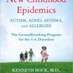 Healing the New Childhood Epidemics Autism, ADHD, Asthma and Allergies: The Groundbreaking Program for the 4-A disorders