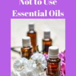 10 Reasons Not to Use Essential Oils
