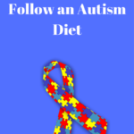 How to Create and Follow an Autism Diet