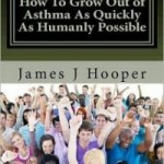 How to Grow Out of Asthma As Quickly As Humanly Possible Review