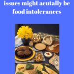 Why Your Autoimmune disease or other health issues might acutally be food intolerances