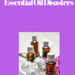 5 Tips for Avoiding Essential Oil Disasters