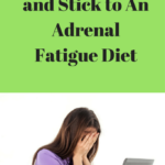 How to Create and Stick to An Adrenal Fatigue Diet