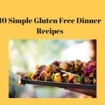10 Simple Gluten Free Dinner Recipes