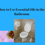 How to Use Essential Oils in the Bathroom