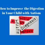 7 Steps to Improve the Digestion of Your Child With an Autism Spectrum Disorder