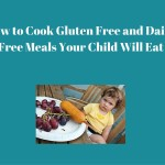 How to Make Kid Pleasing Gluten Free Dairy Free Meals Without Breaking the Bank