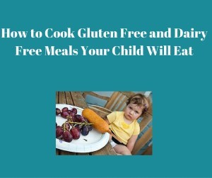 rp_How-to-Cook-Gluten-Free-and-Dairy-Free-Meals-Your-Child-Will-Eat-300x251.jpg