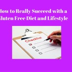 How to Really Succeed With a Gluten Free Diet and Lifestyle