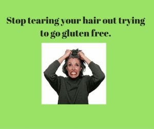 Stop tearing your hair out trying to go gluten free.