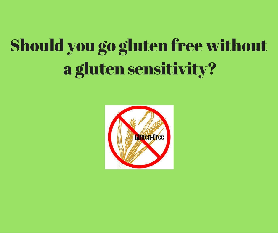 Are there benefits to going gluten free without a gluten sensitivity?