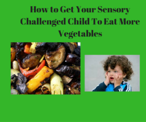 how-to-get-your-sensory-challenged-child-to-eat-more-vegetables