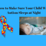How to Solve the Autism Sleep Problem Without Going Nuts
