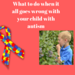 What to do when it all goes wrong with your child with autism
