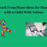 50 great work from home ideas for moms of children with autism