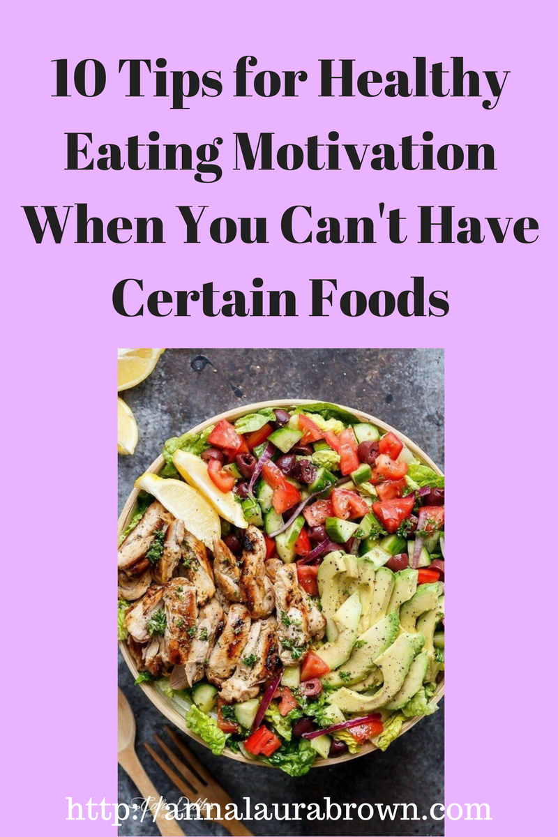 10 Tips for Healthy Eating Motivation When You Can't Have Certain Foods