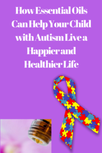 How Essential Oils Can Help Your Child with Autism Live a Happier and Healthier Life