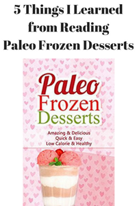 5 Things I Learned From Reading Paleo Frozen Desserts