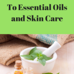 The Ultimate Guide to Essential Oils and Skin Care