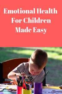 Emotional Health For Children Made Easy