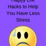 Stress Less, Be Happy Life Hacks to Help You Have Less Stress