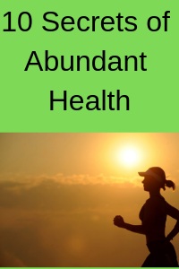10 Secrets of Abundant Health