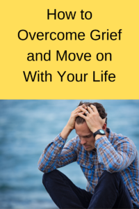 How to Overcome Grief and Move on With Your Life