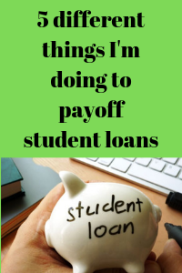5 different things I'm doing to payoff student loans