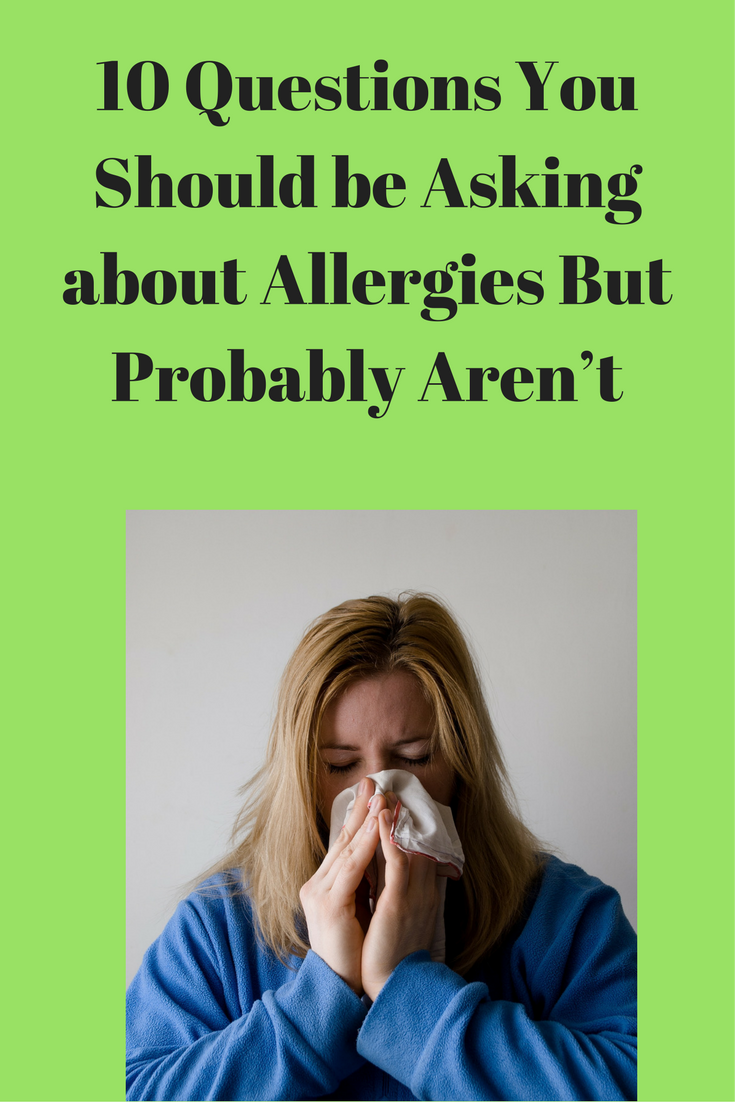10 Questions You Should be Asking about Allergies but Probably Aren't