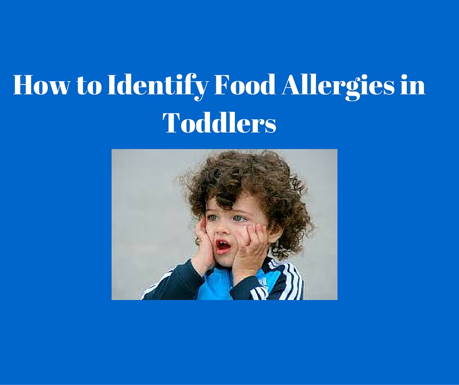 How to Identify the Symptoms of Food Allergies in Toddlers