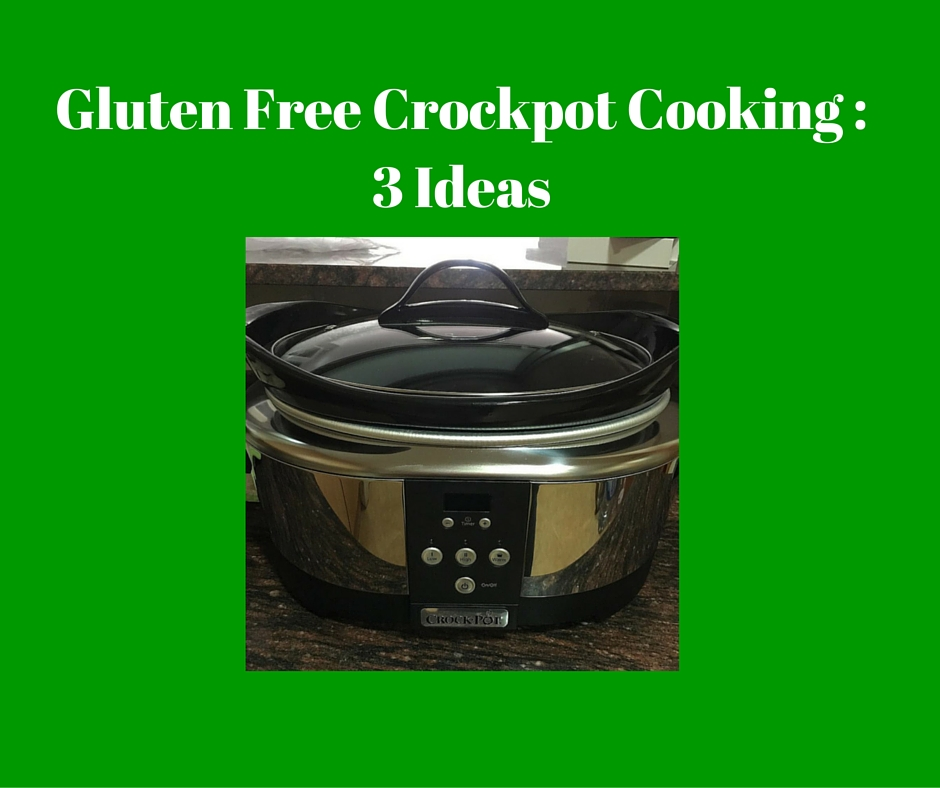 Gluten Free Crockpot: 3 Easy Ideas