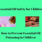 How to prevent essential oil poisoning of your children