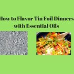 How to Flavor Tin Foil Dinners with Essential Oils