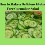 How to Make A Delicious Gluten Free Cucumber Salad