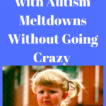 How to Deal with Autism Meltdowns Without Going Crazy