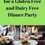 20 Great Things for a Gluten Free and Dairy Free Dinner Party