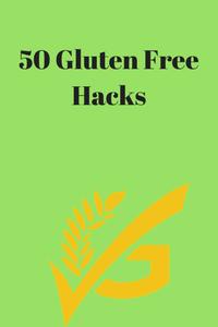 50 Gluten Free Life Hacks