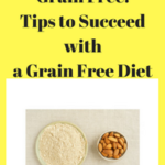 Why I Went Grain Free: Tips to Succeed with a Grain Free Diet