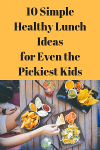 10 Simple Healthy Lunch Ideas for Even the Pickiest Kids