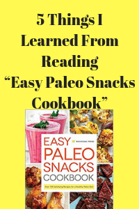 """5 Things I Learned From Reading """"Easy Paleo Snacks Cookbook"""""""
