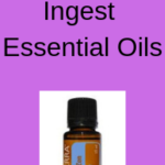 How to Safely Ingest Essential Oils