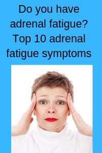 Do you have adrenal fatigue? Top 10 adrenal fatigue symptoms