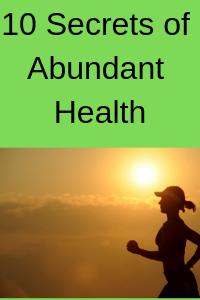 10 Secrets of Abundant Health