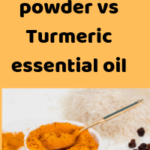 Turmeric Powder vs Turmeric Essential Oil