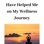 How Meditation and Mindfulness Have Helped Me on My Wellness Journey