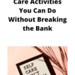 25 Simple Self Care Activities You Can Do Without Breaking the Bank