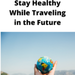 How I Plan to Stay Healthy While Traveling in the Future
