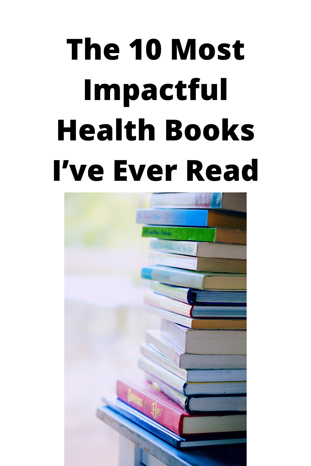 The 10 Most Impactful Health Books I've Ever Read