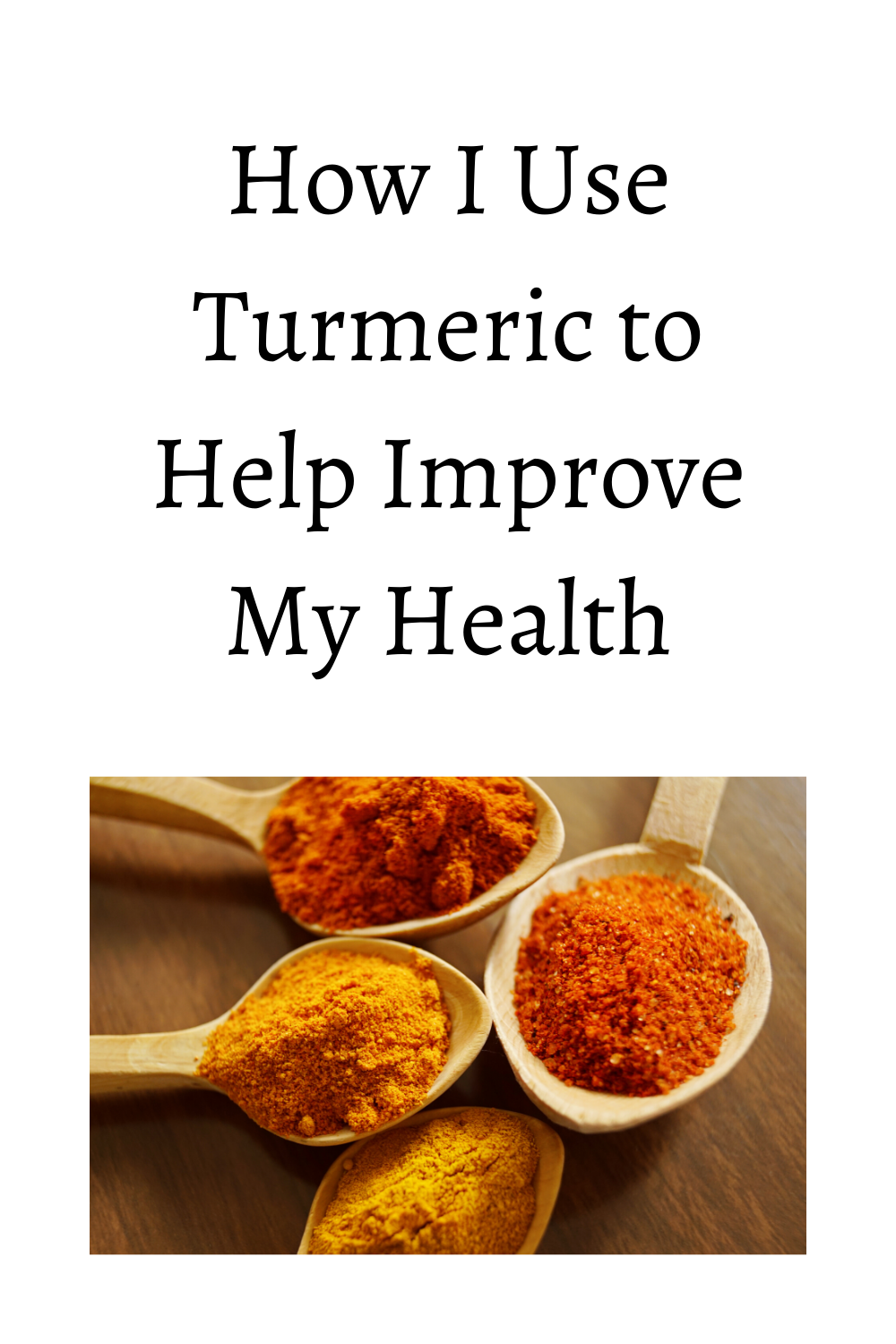 How I Use Turmeric to Help Improve My Health